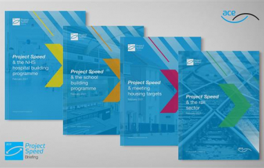 Series of briefings explore how Project Speed can improve delivery of hospitals, schools, homes and rail.